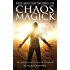 The Master Works of Chaos Magick: Practical Techniques For Directing Your Reality