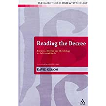 [(Reading the Decree : Exegesis, Election and Christology in Calvin and Barth)] [By (author) David Gibson ] published on (November, 2009)