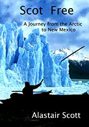 SCOT FREE - A Journey from the Arctic to New Mexico (A SCOT TRILOGY Book 1)