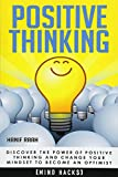Positive Thinking: Discover the Power of Positive Thinking and Change Your Mindset to Become an Optimist