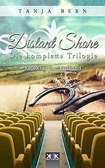 Distant Shore: Die komplette Trilogie (KopfKino in Spielfilmlänge Sammelband 3) von [Bern, Tanja]