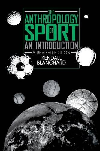 The Anthropology of Sport: An Introduction by Kendall Blanchard (1995-11-30)