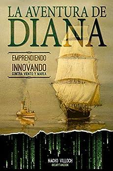 La Aventura de Diana: Emprendiendo e Innovando contra viento y marea de [Villoch, Nacho, @CapitanCook]