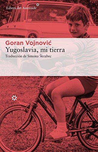 Yugoslavia, mi tierra (Libros del Asteroide nº 177) por Goran Vojnović
