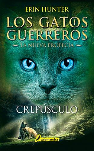 Crepúsculo (Los Gatos Guerreros | La Nueva Profecía 5): Los gatos ...