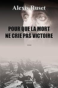 Pour que la mort ne crie pas victoire par Alexis Ruset
