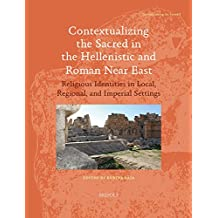 Contextualizing the Sacred in the Hellenistic and Roman Near East: Religious Identities in Local, Regional, and Imperial Settings