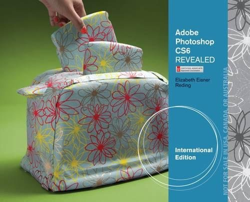 Adobe® Photoshop® CS6 Revealed, International Edition
