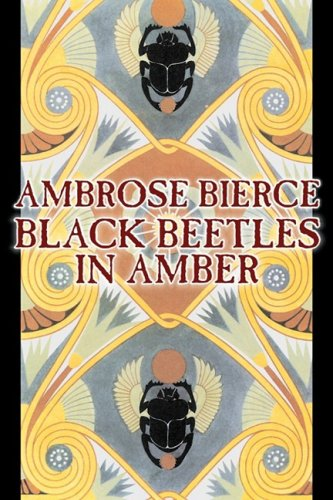 Black Beetles in Amber by Ambrose Bierce, Fiction, Fantasy, Classics Cover Image