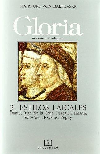 Gloria. Una estética teológica / 3: Estilos laicales. Dante, Juan de la Cruz, Pascal, Hamann, Solov¿ëv, Péguy (Gloria-Teodramática-Teológica)