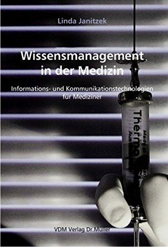 Wissensmanagement in der Medzin: Informations- und Kommunikationstechnologien für Mediziner