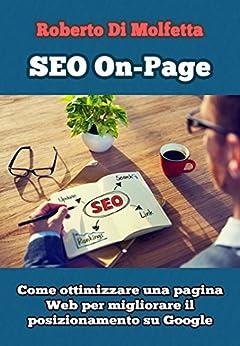 SEO On-Page - Come ottimizzare una pagina Web: Manuale pratico per principianti (Italian Edition) by [Molfetta, Roberto Di, Di Molfetta, Roberto]