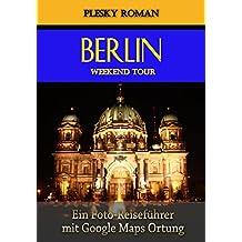 Berlin Weekend Tour: Ein Foto-Reiseführer mit Google-Maps-Ortung