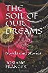 THE SOIL OF OUR DREAMS: Novels and Stories par Francés