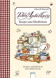 Rezepte zum Glücklichsein: Ein Koch- und Backbuch für dich und liebe Freunde (Tilda Apfelkern)