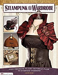 Steampunk Your Wardrobe: Easy Projects to Add Victorian Flair to Everyday Fashions by Calista Taylor (2012-09-01)