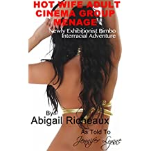 Hot Wife Adult Cinema Group Menage: Newly Exhibitionist Bimbo Interracial Adventure (Bimbo Hot Wife Exhibitionism  Book 3) (English Edition)