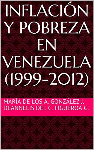 Inflación y pobreza en Venezuela (1999-2012) de [ González J.,