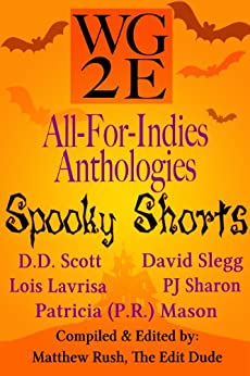 The WG2E All-For-Indies Anthologies: Spooky Shorts Edition by [Scott, D. D., Slegg, David, Sharon, PJ, Lavrisa, Lois, Mason, Patricia (P.R.)]