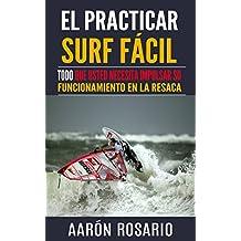 El practicar surf fácil: Todo que usted necesita impulsar su funcionamiento en la resaca