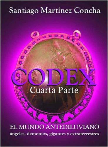 CÓDEX, EL MUNDO ANTEDILUVIANO, Cuarta Parte por SANTIAGO MARTÍNEZ CONCHA