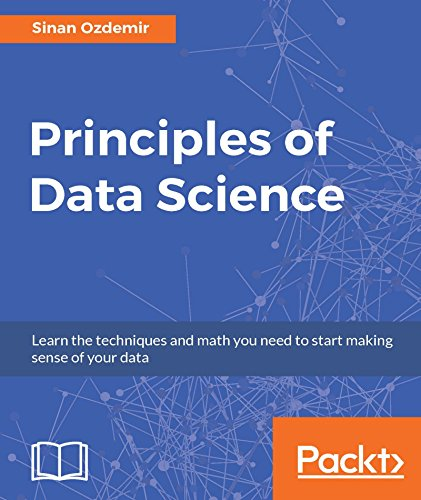 Principles of Data Science: Learn the techniques and math you need to start making sense of your data (English Edition)