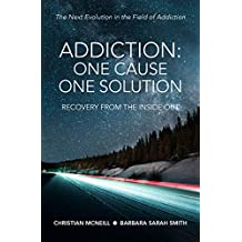 Addiction: One Cause, One Solution: The Next Evolution in the Field of Addiction (English Edition)