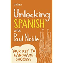 Unlocking Spanish with Paul Noble: Your key to language success with the bestselling language coach (Spanish Edition)