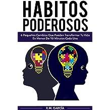 Hábitos Poderosos: 6 Pequeños Cambios Que Pueden Transformar Tu Vida en Menos de 10 Minutos Cada Uno (Habitos, Desarrollo Personal, Éxito, Superación)