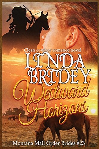Mail Order Bride - Westward Horizons: Clean Historical Cowboy Romance Novel: Volume 23 (Montana Mail Order Brides)