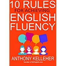 10 Rules for Achieving English Fluency: Learn how to successfully learn English as a foreign language (English Edition)