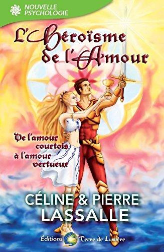 L'Héroïsme de l'Amour: De l'Amour Courtois à l'Amour Vertueux par Pierre Lassalle