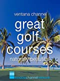 Great Golf Courses-naturally beautiful [OV]