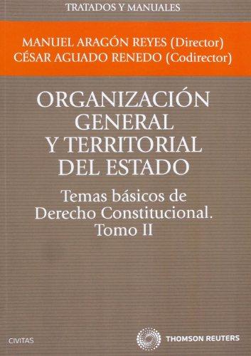 Organización general y territorial del Estado.Temas básicos de Derecho Constitucional. Tomo II (Tratados y Manuales de Derecho) por César Aguado Renedo