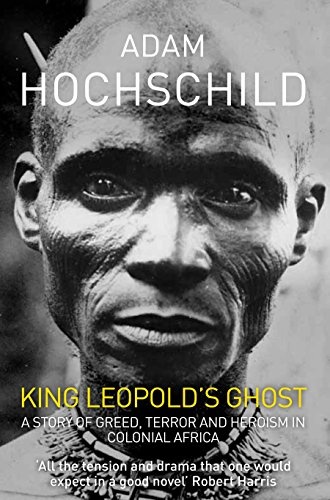 King Leopold's Ghost: A Story of Greed, Terror and Heroism in Colonial Africa por Adam Hochschild