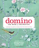 Domino: The Book of Decorating: A room-by-room guide to creating a home that makes you happy-