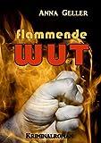 Flammende Wut (Ein Fall für Chris Sprenger und Karin Berndorf 5) von Anna Geller