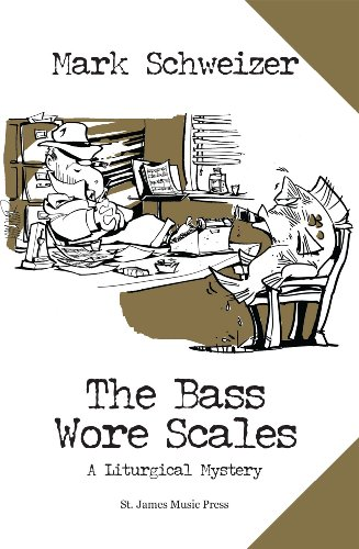 The Bass Wore Scales (the Liturgical Mysteries Book 5) por Mark Schweizer