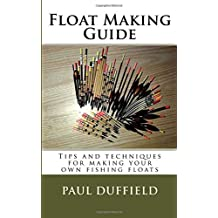 Float Making Guide: Tips and techniques for making your own fishing floats