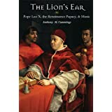 The Lion's Ear: Pope Leo X, the Renaissance Papacy, and Music