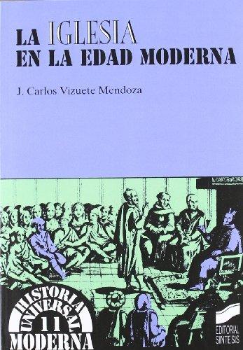 La iglesia en la Edad Moderna (Historia universal. Moderna) por J. Carlos Vizuete Mendoza
