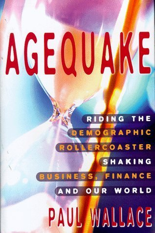 Agequake: Riding the Demographic Rollercoaster Shaking Markets, Business and the World by Paul Wallace (1999-03-18) par Paul Wallace