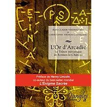 L'Or d'Arcadie : Le Trésor initiatique de Rennes-le-Château