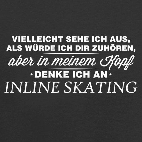 Vielleicht sehe ich aus als würde ich dir zuhören aber in meinem Kopf denke ich an Inline Skating - Herren T-Shirt - 13 Farben Schwarz