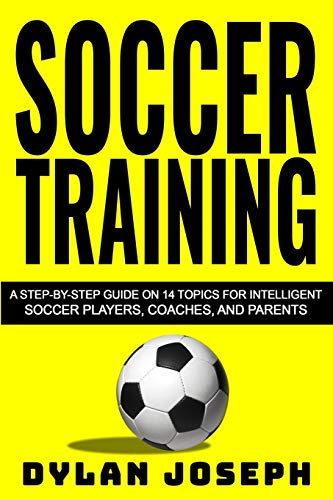 Price comparison product image Soccer Training: A Step-by-Step Guide on 14 Topics for Intelligent Soccer Players,  Coaches,  and Parents: Volume 1 (Understand Soccer)