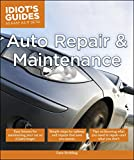 Auto Repair and Maintenance: Easy Lessons for Maintaining Your Car So It Lasts Longer (Idiot's Guides)