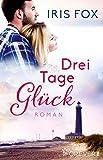Drei Tage Glück: Roman