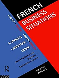 French Business Situations: A Spoken Language Guide (Languages for Business) (English and French Edition) by Stuart Williams (1995-11-23)