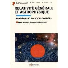Relativité générale et astrophysique : Problèmes et exercices corrigés