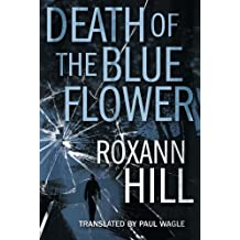Death of the Blue Flower by Roxann Hill (2015-09-08)